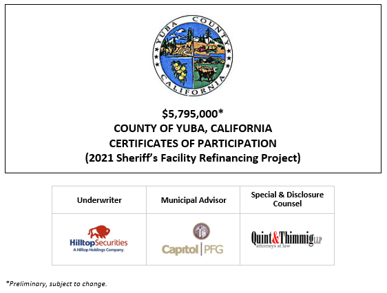 $5,795,000* CERTIFICATES OF PARTICIPATION (2021 Sheriff's Facility Refinancing Project) Evidencing the Direct, Undivided Fractional Interests of the Owners Thereof in Lease Payments to be Made by the COUNTY OF YUBA, CALIFORNIA As the Rental for Certain Property Pursuant to a Lease Agreement with the County of Yuba Public Facilities Corporation POS POSTED 4-29-21