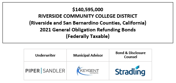 $140,595,000 RIVERSIDE COMMUNITY COLLEGE DISTRICT (Riverside and San Bernardino Counties, California) 2021 General Obligation Refunding Bonds (Federally Taxable) FOS POSTED 5-12-21