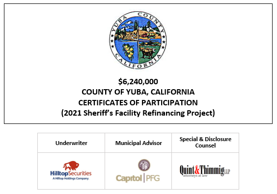 $6,240,000 CERTIFICATES OF PARTICIPATION (2021 Sheriff's Facility Refinancing Project) Evidencing the Direct, Undivided Fractional Interests of the Owners Thereof in Lease Payments to be Made by the COUNTY OF YUBA, CALIFORNIA As the Rental for Certain Property Pursuant to a Lease Agreement with the County of Yuba Public Facilities Corporation FOS POSTED 5-11-21