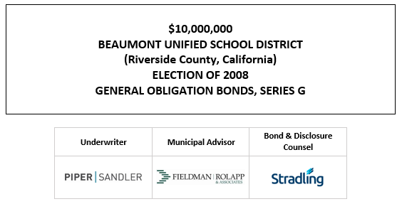 $10,000,000 BEAUMONT UNIFIED SCHOOL DISTRICT (Riverside County, California) ELECTION OF 2008 GENERAL OBLIGATION BONDS, SERIES G FOS POSTED 5-12-21