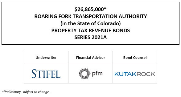$26,865,000* ROARING FORK TRANSPORTATION AUTHORITY (in the State of Colorado) PROPERTY TAX REVENUE BONDS SERIES 2021A POS + INVESTOR PRESENTATION POSTED 5-20-21