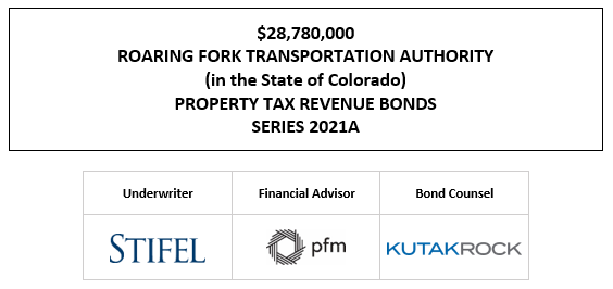SUPPLEMENT DATED JULY 1, 2021 TO OFFICIAL STATEMENT DATED MAY 25, 2021 RELATING TO $28,780,000 ROARING FORK TRANSPORTATION AUTHORITY (in the State of Colorado) PROPERTY TAX REVENUE BONDS SERIES 2021A SUPPLEMENT TO FOS POSTED 7-1-21