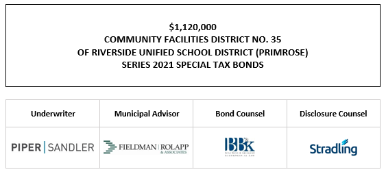$1,120,000 COMMUNITY FACILITIES DISTRICT NO. 35 OF RIVERSIDE UNIFIED SCHOOL DISTRICT (PRIMROSE) SERIES 2021 SPECIAL TAX BONDS FOS POSTED 7-2-21