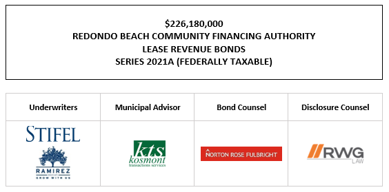 $226,180,000 REDONDO BEACH COMMUNITY FINANCING AUTHORITY LEASE REVENUE BONDS SERIES 2021A (FEDERALLY TAXABLE) FOS POSTED 7-8-21