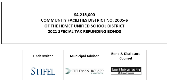 $4,215,000COMMUNITY FACILITIES DISTRICT NO. 2005-6OF THE HEMET UNIFIED SCHOOL DISTRICT2021 SPECIAL TAX REFUNDING BONDS FOS POSTED 7-9-21