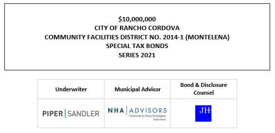 $10,000,000 CITY OF RANCHO CORDOVA COMMUNITY FACILITIES DISTRICT NO. 2014-1 (MONTELENA) SPECIAL TAX BONDS SERIES 2021 FOS POSTED 7-15-21