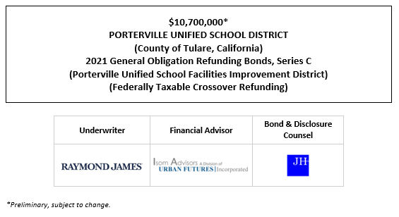 $10,700,000* PORTERVILLE UNIFIED SCHOOL DISTRICT (County of Tulare, California) 2021 General Obligation Refunding Bonds, Series C (Porterville Unified School Facilities Improvement District) (Federally Taxable Crossover Refunding) POS POSTED 7-2-21