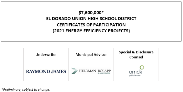 $7,600,000* EL DORADO UNION HIGH SCHOOL DISTRICT CERTIFICATES OF PARTICIPATION (2021 ENERGY EFFICIENCY PROJECTS) POS POSTED 7-7-21