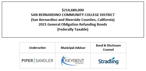 $214,680,000 SAN BERNARDINO COMMUNITY COLLEGE DISTRICT (San Bernardino and Riverside Counties, California) 2021 General Obligation Refunding Bonds (Federally Taxable) FOS POSTED 7-22-21