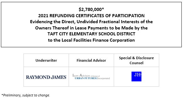 $2,780,000* 2021 REFUNDING CERTIFICATES OF PARTICIPATION Evidencing the Direct, Undivided Fractional Interests of the Owners Thereof in Lease Payments to be Made by the TAFT CITY ELEMENTARY SCHOOL DISTRICT to the Local Facilities Finance Corporation POS POSTED 7-14-21