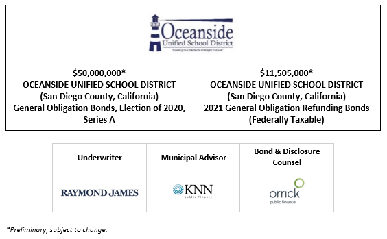 $50,000,000* OCEANSIDE UNIFIED SCHOOL DISTRICT (San Diego County, California) General Obligation Bonds, Election of 2020, Series A $11,505,000* OCEANSIDE UNIFIED SCHOOL DISTRICT (San Diego County, California) 2021 General Obligation Refunding Bonds (Federally Taxable) POSTED 7-19-21