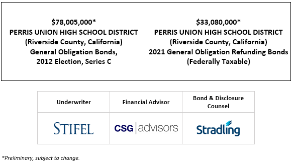 $78,005,000* PERRIS UNION HIGH SCHOOL DISTRICT (Riverside County, California) General Obligation Bonds, 2012 Election, Series C Dated: Date of Delivery $33,080,000* PERRIS UNION HIGH SCHOOL DISTRICT (Riverside County, California) 2021 General Obligation Refunding Bonds (Federally Taxable) POS POSTED 7-20-21