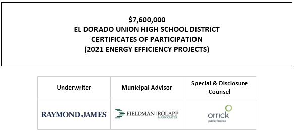$7,600,000 EL DORADO UNION HIGH SCHOOL DISTRICT CERTIFICATES OF PARTICIPATION (2021 ENERGY EFFICIENCY PROJECTS) FOS POSTED 7-22-21
