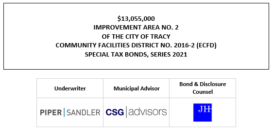 $13,055,000 IMPROVEMENT AREA NO. 2 OF THE CITY OF TRACY COMMUNITY FACILITIES DISTRICT NO. 2016-2 (ECFD) SPECIAL TAX BONDS, SERIES 2021 FOS POSTED 9-27-21