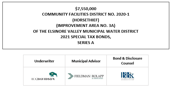 $7,550,000 COMMUNITY FACILITIES DISTRICT NO. 2020-1 (HORSETHIEF) (IMPROVEMENT AREA NO. 3A) OF THE ELSINORE VALLEY MUNICIPAL WATER DISTRICT 2021 SPECIAL TAX BONDS, SERIES A LOM POSTED 10-8-21