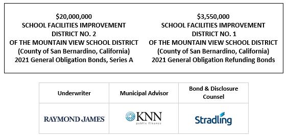 $20,000,000 SCHOOL FACILITIES IMPROVEMENT DISTRICT NO. 2 OF THE MOUNTAIN VIEW SCHOOL DISTRICT (County of San Bernardino, California) 2021 General Obligation Bonds, Series A $3,550,000 SCHOOL FACILITIES IMPROVEMENT DISTRICT NO. 1 OF THE MOUNTAIN VIEW SCHOOL DISTRICT (County of San Bernardino, California) 2021 General Obligation Refunding Bonds FOS POSTED 10-8-21